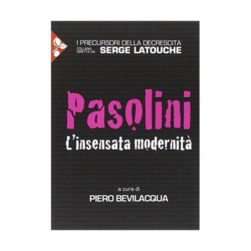 """""""Pasolini. L'insesata modernità"""" a cura di Piero Bevilacqua. Copertina"""