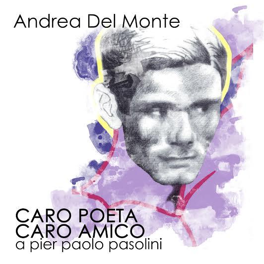"""""""Caro poeta, caro amico"""" di Andrea Del Monte"""