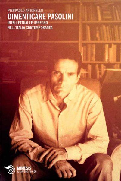 """""""Dimenticare Pasolini"""" (Mimesis) di Pierpaolo Antonello. Copertina"""