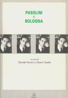 """La copertina del volume """"Pasolini e Bologna"""", a cura di D. Ferrari e G. Scalia (Ed. Pendragon, Bologna 1998)"""