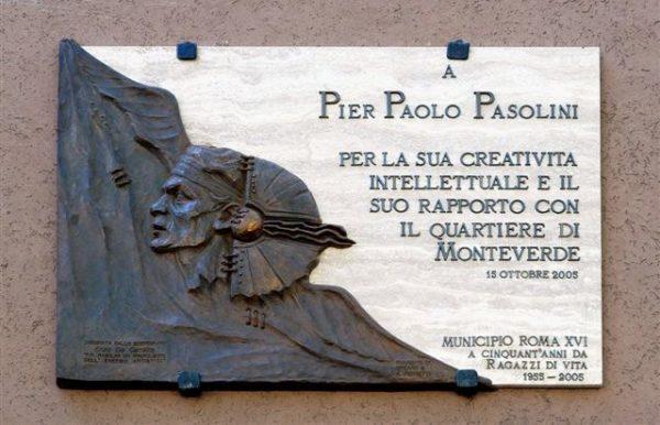 La targa a Pier Paolo Pasolini è stata inaugurata il 15 Ottobre 2005 in Via Abate Ugone (Piazza Donna Olimpia)  in occasione delle manifestazioni commemorative a Monteverde a trent'anni dalla tragica morte di Pasolini.  Disegnata dallo scenografo Enzo De Camillis, è stata realizzata in collaborazione con lo scultore  Alessandro Ferretti e Adriano De Angelis della CineArs.