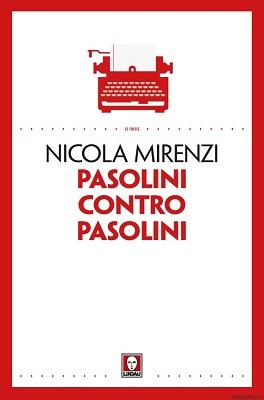 """""""Pasolini contro Pasolini"""" di Nicola Mirenzi. Copertina"""