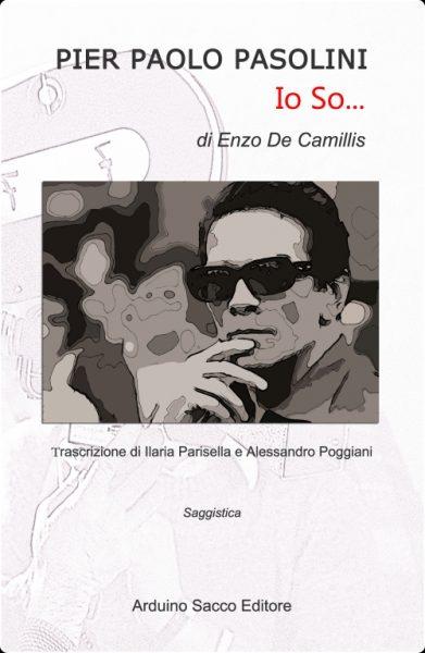 """""""Pier Paolo Pasolini.Io so ... """" di Enzo De Camillis. Copertina"""
