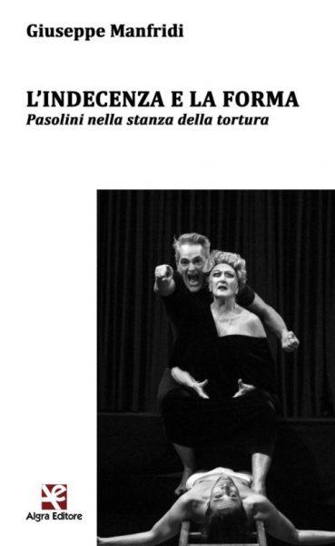 """""""L'Indecenza e la Forma. Pasolini e la stanza della tortura"""" di Giuseppe Manfridi. Copertina"""