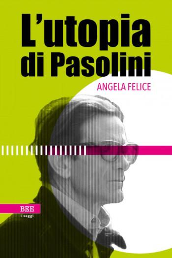 """""""L'utopia di Pasolini"""" di Angela Felice. Copertina"""