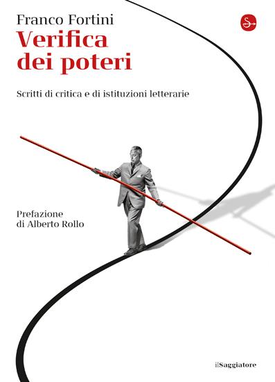 """""""Verifica dei poteri"""" di Franco Fortini. Riedizione il Saggiatore, 2017"""